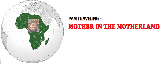 Pam Traveling   --  Mother in the Motherland